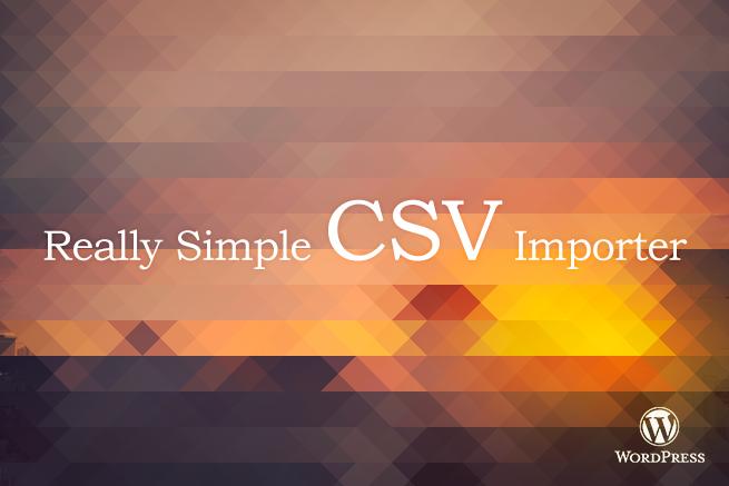 記事をCSVで一括登録!WordPressプラグインReally Simple CSV Importer